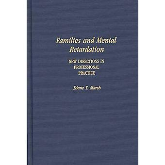 Families and Mental Retardation New Directions in Professional Practice by Marsh & Diane T.