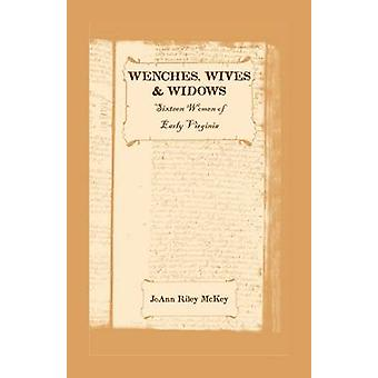 Wenches Wives and Widows Sixteen Women of Early Virginia by McKey & Joann Riley