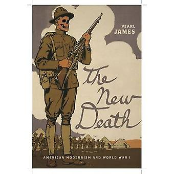 The New Death American Modernism and World War I by James & Pearl