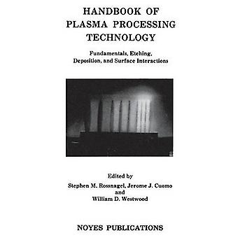 Handbook of Plasma Processing Technology Fundamental Etching Deposition and Surface Interactions by Cuomo & Jerome J.