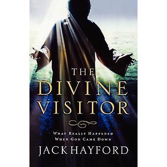 Göttliche Besucher, was wirklich geschah, als Gott durch Hayford & Jack fiel