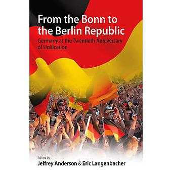 From the Bonn to the Berlin Republic Germany at the Twentieth Anniversary of Unification by Anderson & Jeffrey J. Langenbacher