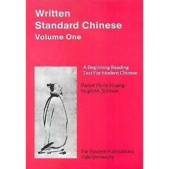 Written Standard Chinese Volume One A Beginning Reading Text for Modern Chinese by Huang