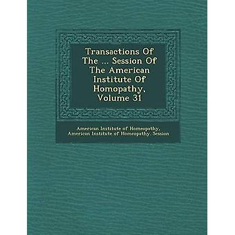 Transactions of the ... Session of the American Institute of Hom Opathy Volume 31 by American Institute of Homeopathy