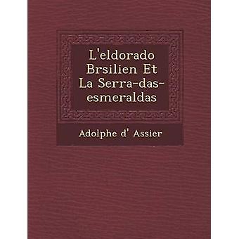 Leldorado Brsilien Et La Serradasesmeraldas by Assier & Adolphe d