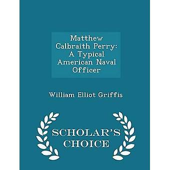 ماثيو كالبريث بيري ألف ضابط البحرية الأمريكية النموذجية العلماء اختيار الطبعة بواسطة جريفيس & ويليام إليوت