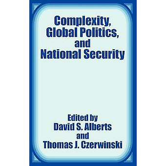 Complexity Global Politics and National Security by Alberts & David S.