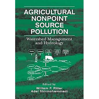 Agricultural Nonpoint Source Pollution Watershed Management and Hydrology by Ritter & William Frederick