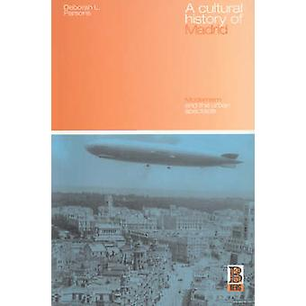 A Cultural History of Madrid Modernism and the Urban Spectacle by Parsons & Deborah L.