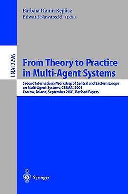 From Theory to Practice in MultiAgent Systems  Second International Workshop of Central and Eastern Europe on MultiAgent Systems CEEMAS 2001 Cracow Poland September 2629 2001 Revised Papers by DuninKeplicz & Barbara