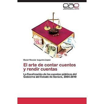 El arte de contar cuentos y rendir cuentas by Lagunes Lpez Oscar Nicasio