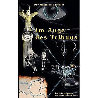 Im Auge Des Tribuns by Griebler & Per Matthias