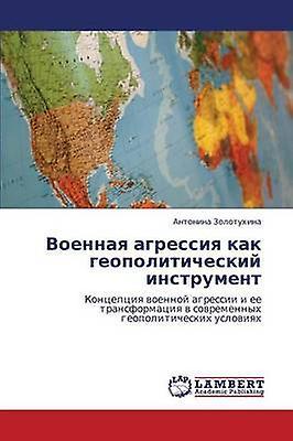 Voennaya Agressiya Kak Geopoliticheskiy Instrument by Zolotukhina Antonina
