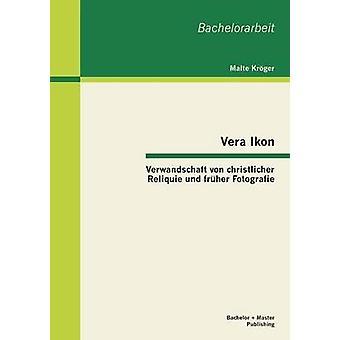 Vera Ikon  Verwandschaft von christlicher Reliquie und frher Fotografie by Krger & Malte