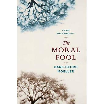 The Moral Fool - A Case for Amorality by Hans-Georg Moeller - 97802311