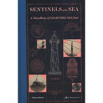 Sentinels of the Sea - A Miscellany of Lighthouses Past by R. G. Grant