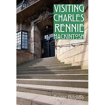 Visiting Charles Rennie Mackintosh by Roger Billcliffe - 978071123285
