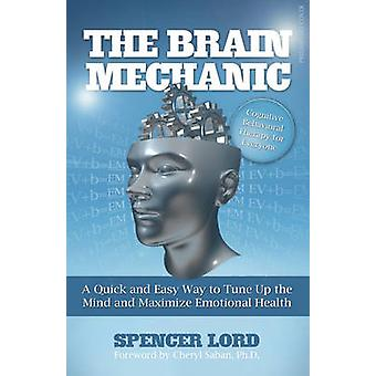 The Brain Mechanic - A Quick and Easy Way to Tune Up the Mind and Maxi