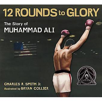 Twelve Rounds to Glory - The Story of Muhammad Ali by Charles R. Smith