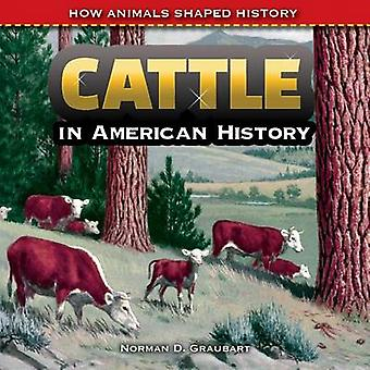 Cattle in American History by Norman D Graubart - 9781477767658 Book