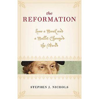 The Reformation - How a Monk and a Mallet Changed the World by Stephen