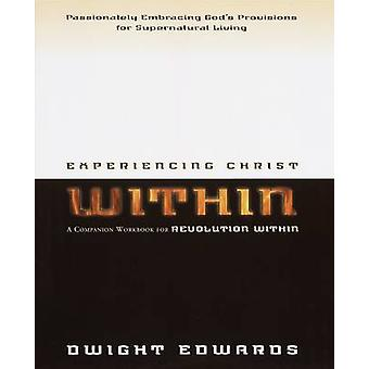 Experiencing Christ Within - Companion for Revolution Within by Dwight