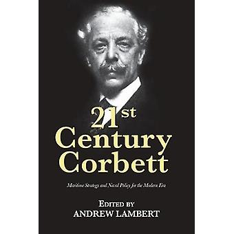 21st Century Corbett - Maritime Strategy and Naval Policy for the Mode