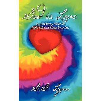 God is Love Inspired Poetry About the Joyful Life God Wants Us to Live by Lynn & G.G.