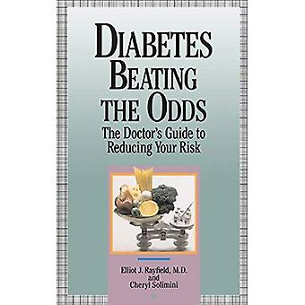 Diabetes: Beating the Odds - The Doctor's Guide to Reducing Your Risk