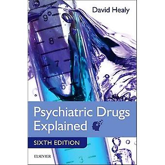 Psychiatric Drugs Explained by David Healy