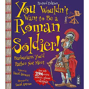 You Wouldn't Want to be A Roman Soldier! (Paperback) by Stewart David