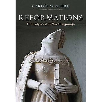 Reformations - The Early Modern World - 1450-1650 by Carlos M. N. Eire