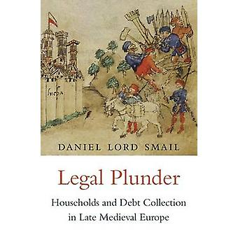 Legal Plunder - Households and Debt Collection in Late Medieval Europe