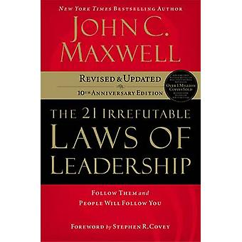 The 21 Irrefutable Laws of Leadership - Follow Them and People Will Fo