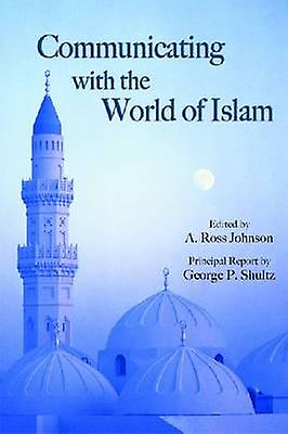 Communicating with the World of Islam by A. Ross Johnson - George P.