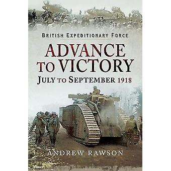 Advance to Victory - July to September 1918 by Advance to Victory - J