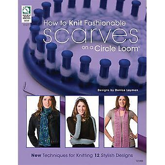 Hvordan man kan strikke Fashionable tørklæder på en cirkel Loom - nye teknikker til