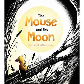 The Mouse and the Moon by Gabriel Alborozo - 9781627792240 Book