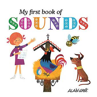 My first book of sounds by Alain Gree - 9781908985194 Book