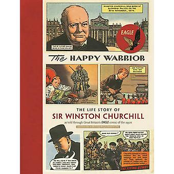 The Happy Warrior - The Life Story of Sir Winston Churchill as Told Th