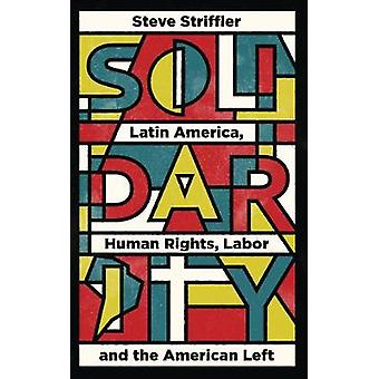 Solidarity - Latin America and the US Left in the Era of Human Rights