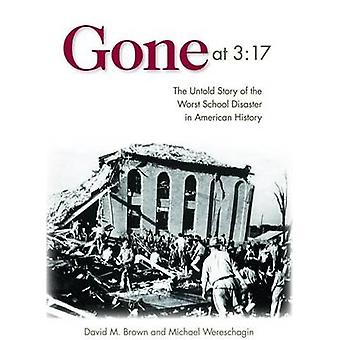 Gone at 3 -17 - The Untold Story of the Worst School Disaster in Americ