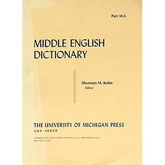 Middle English Dictionary - M.6 - Pt.M6 by Hans Kurath - Robert E. Lewi