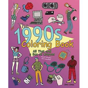 The 1990s Coloring Book - All That and a Box of Crayons (Psych! Crayon