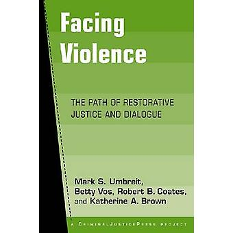 Facing Violence - The Path of Restorative Justice and Dialogue by Mark