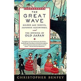 La grande vague: Âge doré Misfits, excentriques japonais et l'ouverture du Japon ancien