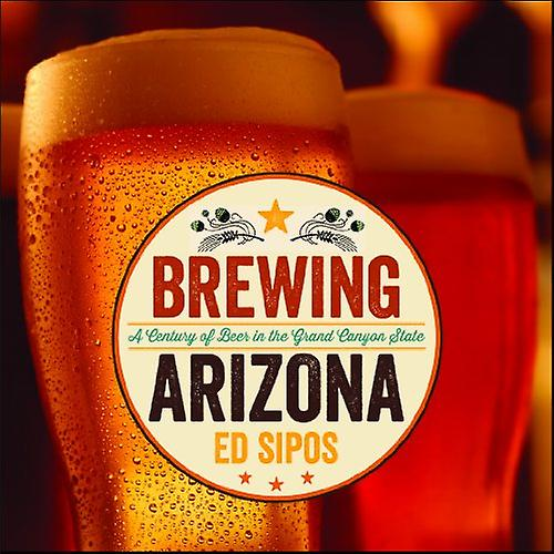 Brewing Arizona  A Century of Beer in the Grand Canyon State
