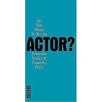 So You Want to Be an Actor? (Nick Hern Book)