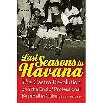 Last Seasons in Havana: The Castro Revolution and the End of Professional Baseball in Cuba