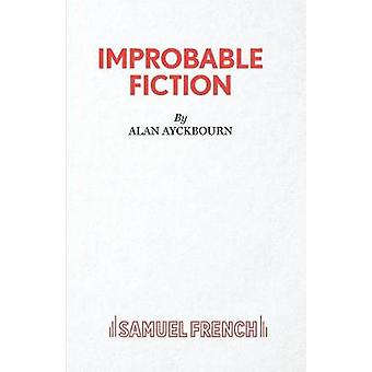 Improbable Fiction by Ayckbourn & Alan